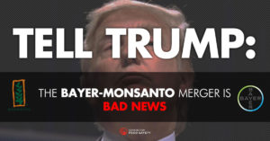 Tell Trump: NO Dangerous Monsanto-Bayer Megamerger!